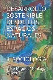 DESARROLLO SOSTENIBLE DESDE LOS ESPACIOS NATURALES: II. SOCIOLOGÍA: 2