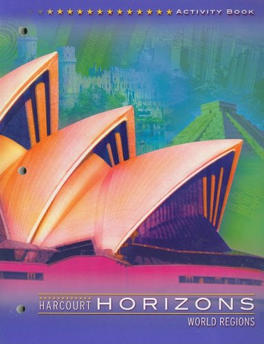 Harcourt School Publishers Horizons: Activity Book Grade 6 World Regions