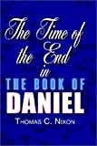 The Time of the End in the Book of Daniel, Thomas C. Nixon, 0759693269