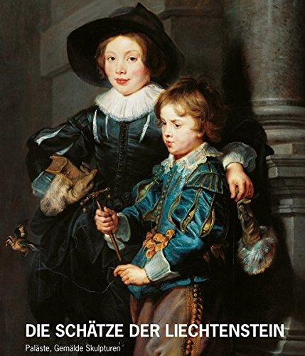 Die Schätze des Hauses Liechtenstein: Paläste, Gemälde, Skulpturen