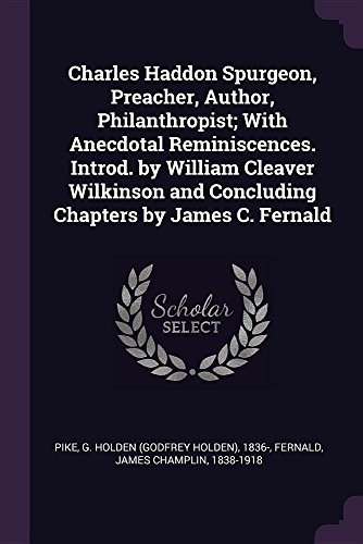 Charles Haddon Spurgeon, Preacher, Author, Philanthropist; With Anecdotal Reminiscences. Introd. by William Cleaver Wilkinson and Concluding Chapters by James C. Fernald