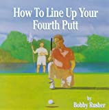 How to Line up Your Fourth Putt, Bobby Rusher, 0671521268