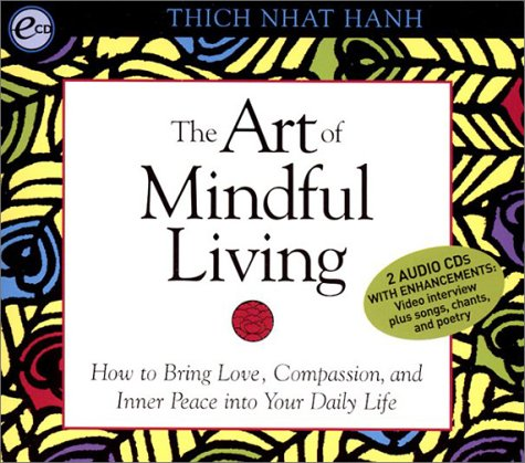 The Art of Mindful Living: How to Bring Love, Compassion, and Inner Peace into Your Daily Life
