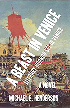 A Beast in Venice: (Literary Horror set in Venice) by [Henderson, Michael E.]