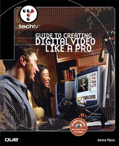 Download TechTV's Guide to Creating Digital Video Like a Pro PDF