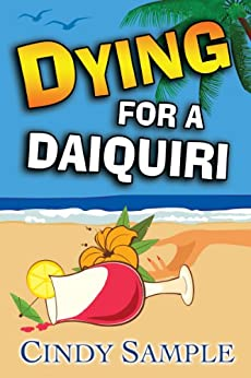 Dying for a Daiquiri (Laurel McKay Mysteries Book 3) by [Sample, Cindy]