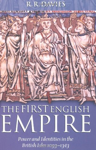 The First English Empire: Power and Identities in the British Isles 1093-1343 (Ford Lectures)