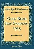 Amazon / Forgotten Books: Glen Road Iris Gardens, 1925 Classic Reprint (Glen Road Iris Gardens)