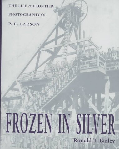 Frozen in Silver: The Life and Frontier Photography of P. E. Larson