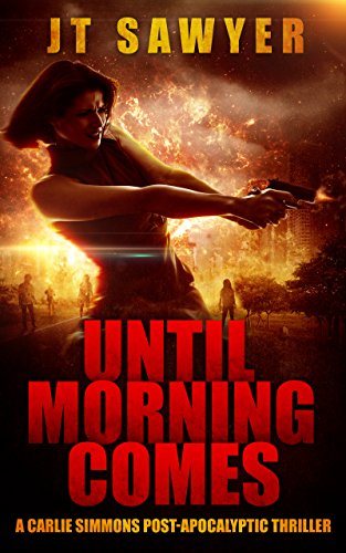 Until Morning Comes by JT Sawyer (A Carlie Simmons Post-Apocalyptic Thriller Book 1) by [Sawyer, JT]