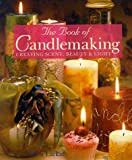The Book of Candlemaking: Creating Scent, Beauty & Light