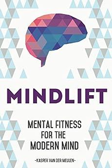 MindLift: Mental Fitness for the Modern Mind by [van der Meulen, Kasper]