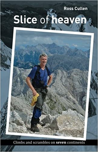 Book Slice of heaven: Climbs and scrambles on seven continents by Dr Ross Cullen (2014-12-05)