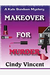 Makeover for Murder: A Kate Bundeen Mystery Kindle Edition