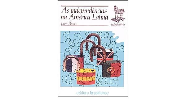 As Independências na América Latina - Volume 1. Coleção Tudo É História (Em Portuguese do Brasil): Leon Pomer: 9788511020014: Amazon.com: Books