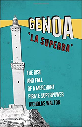 Genoa, 'La Superba': The Rise and Fall of a Merchant Pirate Superpower