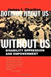 Nothing about Us Without Us - Disability Oppression and Empowerment, James I. Charlton, 0520224817