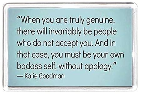 Genuine Accept People Badass Self Sorry Apology Katie Goodman Fridge
