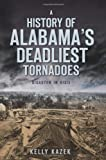 A History of Alabama s Deadliest Tornadoes: Disaster in Dixie