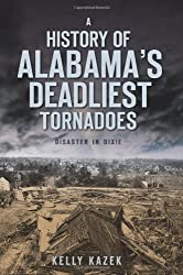 A History of Alabama's Deadliest Tornadoes:: Disaster in Dixie
