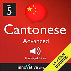 Learn Cantonese with Innovative Language's Proven Language System - Level 5: Advanced Cantonese Hörbuch