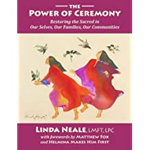 The Power of Ceremony -- Restoring the Sacred in Our Selves, Our Families, Our Communities