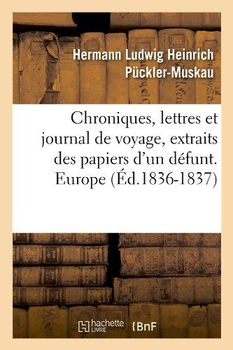Read Online Chroniques, Lettres Et Journal de Voyage, Extraits Des Papiers D'Un Defunt. Europe (Ed.1836-1837) (Histoire) (French Edition) pdf