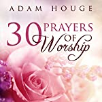 30 Prayers of Worship | Adam Houge