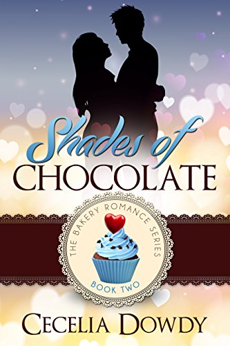 Shades Of Chocolate (The Bakery Romance Series Book 2) by [Dowdy, Cecelia]