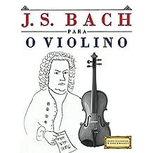 J. S. Bach para o Violino: 10 peças fáciles para o Violino livro para principiantes (Portuguese Edition)