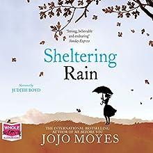 Sheltering Rain  Audiobook by Jojo Moyes Narrated by Judith Boyd