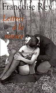 Lettres à la novice par Françoise Rey