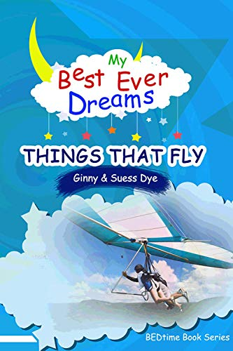 My BEST EVER Dreams - THINGS THAT FLY!: (#16 in the BEDtime Series for Children (BEDtime Book Series (My Best Ever Dreams)) por Ginny and Suess Dye,Iqra Abdullah