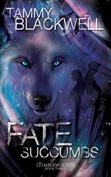 Fate Succumbs (Timber Wolves Trilogy Book 3) by [Blackwell, Tammy]