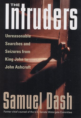 The Intruders: Unreasonable Searches and Seizures from King John to John Ashcroft