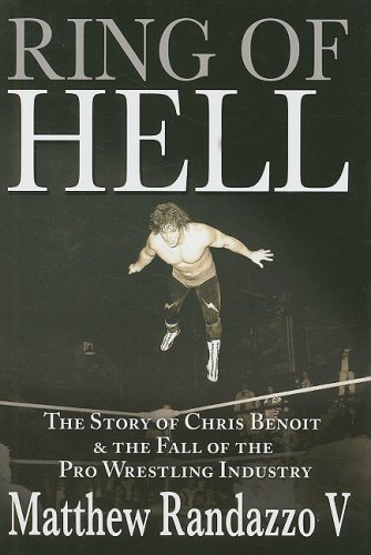 Download Ring of Hell: The Story of Chris Benoit and the Fall of the Pro Wrestling Industry pdf