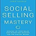 Social Selling Mastery: Scaling up Your Sales and Marketing Machine for the Digital Buyer Audiobook by Jamie Shanks Narrated by Steven Menasche