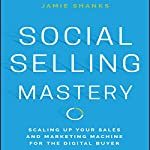 Social Selling Mastery: Scaling up Your Sales and Marketing Machine for the Digital Buyer | Jamie Shanks