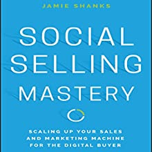 Social Selling Mastery: Scaling up Your Sales and Marketing Machine for the Digital Buyer | Livre audio Auteur(s) : Jamie Shanks Narrateur(s) : Steven Menasche