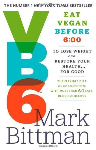 VB6: Eat Vegan Before 6:00 to Lose Weight and Restore Your Health... for Good by Bittman, Mark (2013) Paperback
