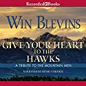 Give Your Heart to the Hawks: A Tribute to the Mountain Man Audiobook by Win Blevins Narrated by Henry Strozier