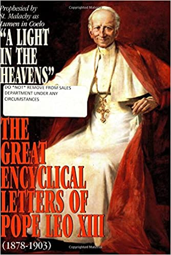 the great encyclical letters of pope leo xiii 1878 1903 or a light in the heavens pope leo xiii 9780895555298 amazoncom books