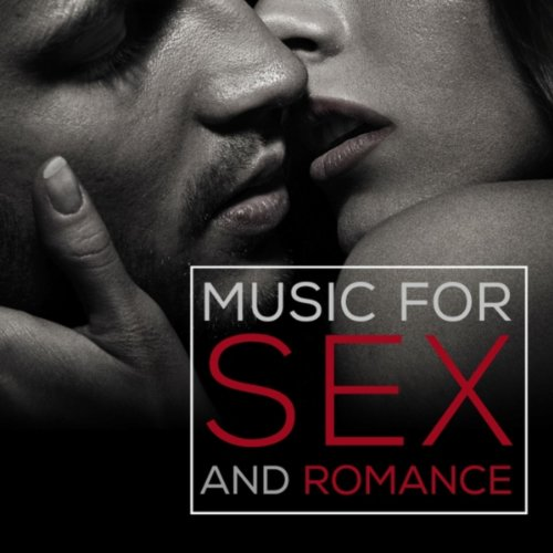 Music for Sex and Romance: Erotic Songs for Intimacy, Passion & Making - And Passion Sex Love