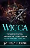 WICCA: The Ultimate Wicca Crash Course For Beginners: Witchcraft, Magick, Spells, Rituals & More! (Magick Spells, Witchcraft, Book Of Shadows, New Age)