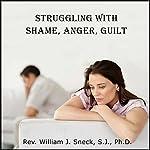 Struggling with Shame, Anger, Guilt | William J. Sneck