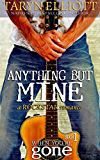 Anything But Mine (Rockstar Romance) (When You're Gone Book 1)