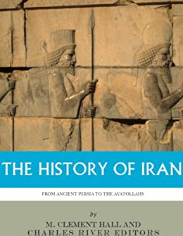 The History of Iran from Ancient Persia to the Ayatollahs by [Charles River Editors]