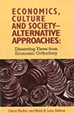 Economics, Culture and Society Alternative Approaches : Dissenting Views from Economic Orthodoxy, Mark Lutz, Oscar Nudler, 0945257724