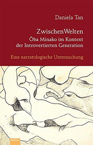 ZwischenWelten - Ôba Minako im Kontext der Introvertierten Generation: Eine narratologische Untersuchung Taschenbuch – 1. August 2017 Daniela Tan EB-Verlag 386893104X Japan