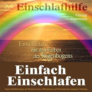 Einfach Einschlafen: Einschlafen mit den Farben des Regenbogens (männliche Stimme) Hörbuch